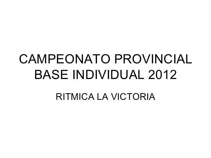 CAMPEONATO PROVINCIAL  BASE INDIVIDUAL 2012    RITMICA LA VICTORIA