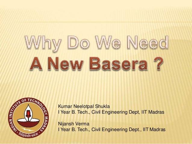 Kumar Neelotpal Shukla I Year B. Tech., Civil Engineering Dept, IIT Madras  Nijansh Verma I Year B. Tech., Civil Engineeri...
