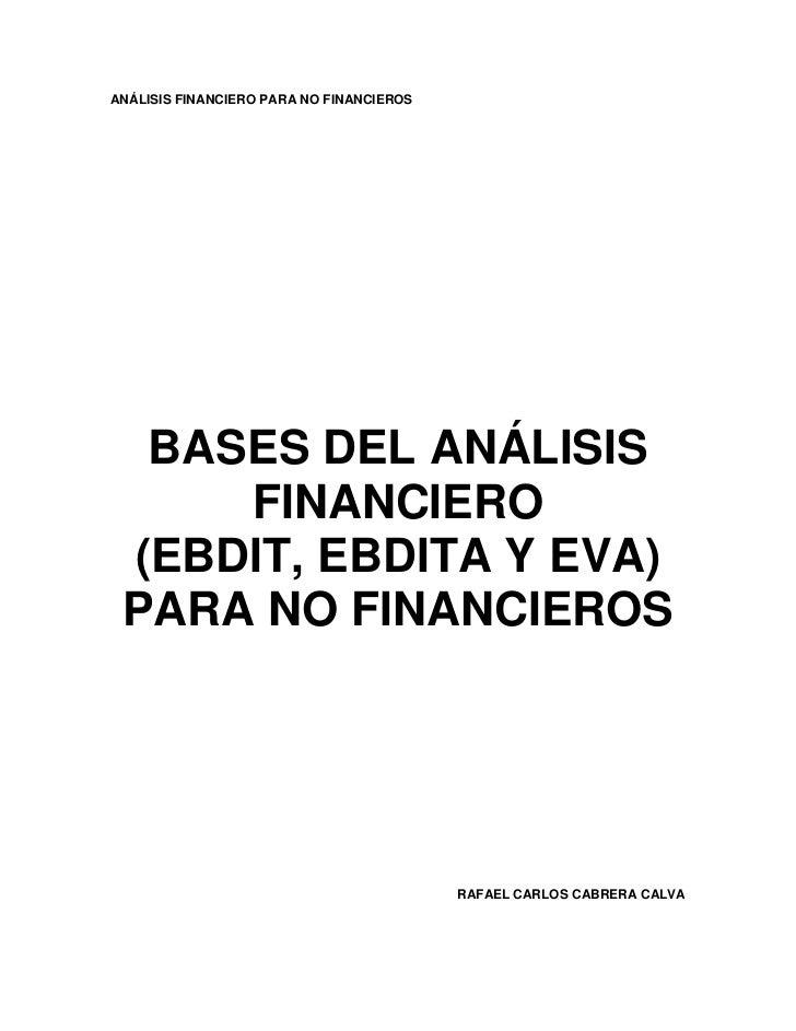 ANÁLISIS FINANCIERO PARA NO FINANCIEROS  BASES DEL ANÁLISIS     FINANCIERO (EBDIT, EBDITA Y EVA) PARA NO FINANCIEROS      ...
