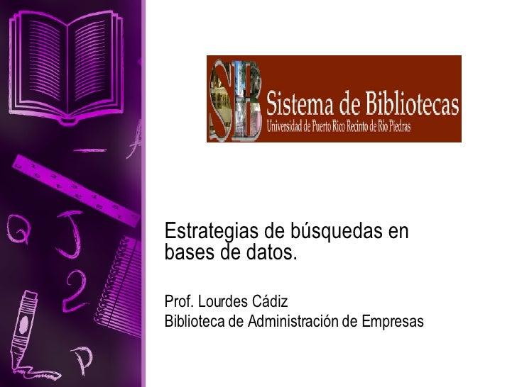 Estrategias de búsquedas en bases de datos. Prof. Lourdes Cádiz Biblioteca de Administración de Empresas