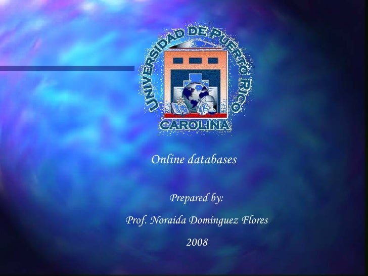 Online databases Prepared by: Prof. Noraida Domínguez Flores 2008