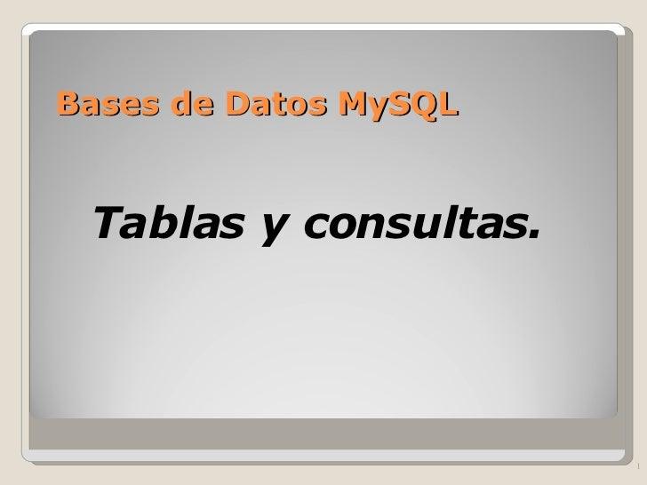 Bases de Datos MySQL <ul><ul><li>Tablas y consultas. </li></ul></ul>