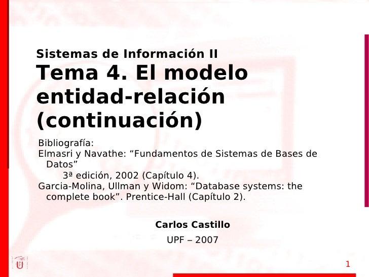 """Sistemas de Información II Tema 4. El modelo entidad-relación (continuación) Bibliografía: Elmasri y Navathe: """"Fundamentos..."""