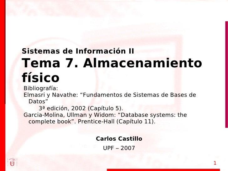 """Sistemas de Información II Tema 7. Almacenamiento físico Bibliografía: Elmasri y Navathe: """"Fundamentos de Sistemas de Base..."""