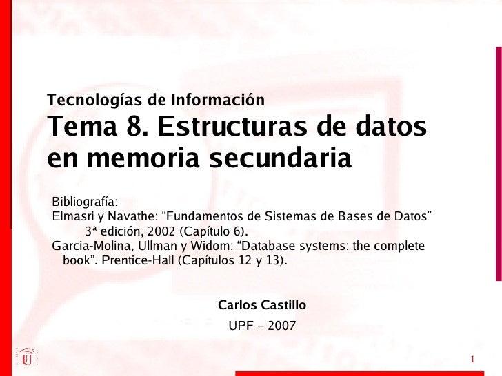 Tecnologías de Información Tema 8. Estructuras de datos en memoria secundaria <ul><ul><li>Carlos Castillo </li></ul></ul><...