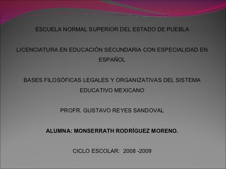 ESCUELA NORMAL SUPERIOR DEL ESTADO DE PUEBLA LICENCIATURA EN EDUCACIÓN SECUNDARIA CON ESPECIALIDAD EN ESPAÑOL BASES FILOSÓ...