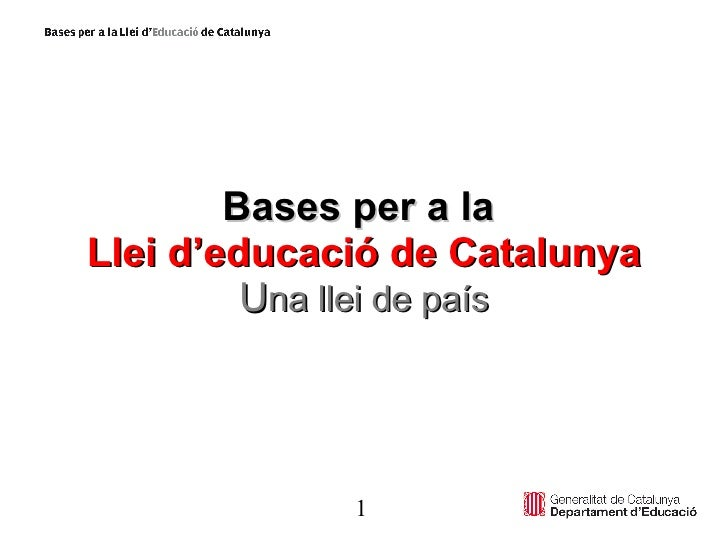 Bases per a la  Llei d'educació de Catalunya U na llei de país 1
