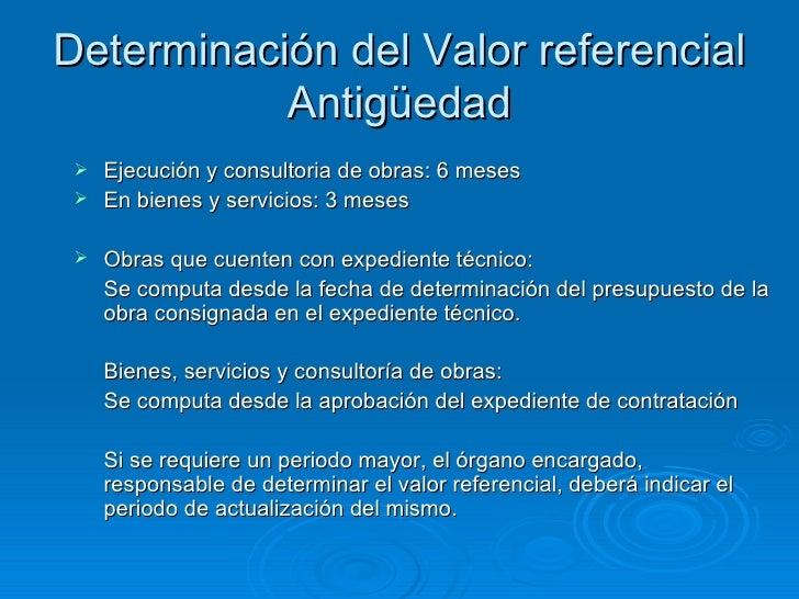 Determinación del Valor referencial Antigüedad <ul><li>Ejecución y consultoria de obras: 6 meses </li></ul><ul><li>En bien...