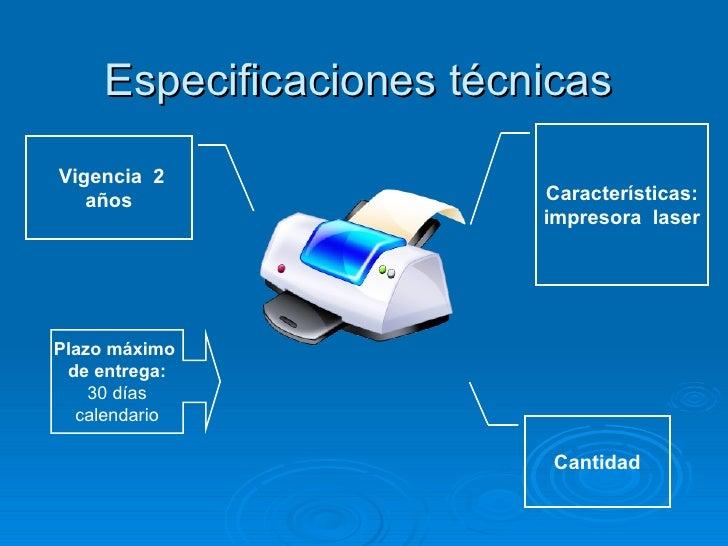 Especificaciones técnicas Características: impresora  laser Cantidad Vigencia  2 años Plazo máximo  de entrega: 30 días ca...