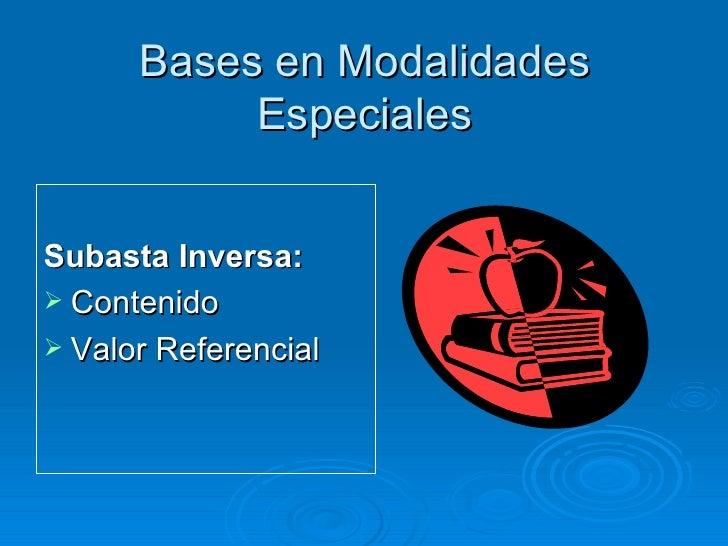 Bases en Modalidades Especiales <ul><li>Subasta Inversa: </li></ul><ul><li>Contenido  </li></ul><ul><li>Valor Referencial ...