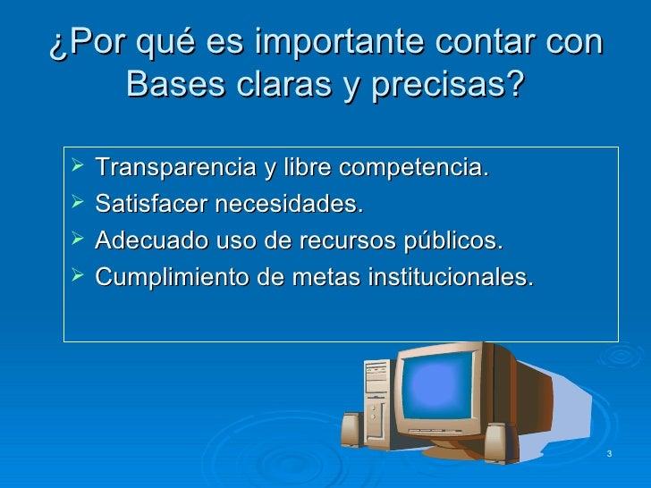 ¿Por qué es importante contar con Bases claras y precisas? <ul><li>Transparencia y libre competencia. </li></ul><ul><li>Sa...