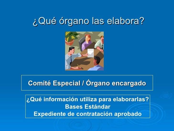 ¿Qué órgano las elabora? <ul><li>Comité Especial / Órgano encargado </li></ul>¿Qué información utiliza para elaborarlas? B...