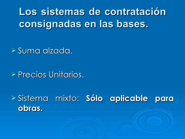 Los sistemas de contratación consignadas en las bases. <ul><li>Suma alzada. </li></ul><ul><li>Precios Unitarios. </li></ul...