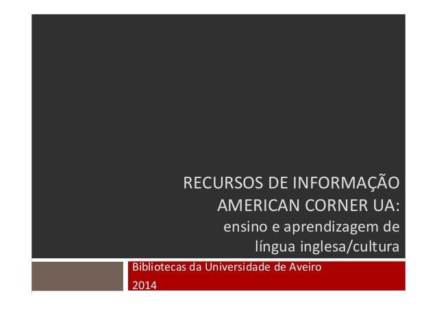 RECURSOS DEINFORMAÇÃO AMERICANCORNERUA: ensino eaprendizagem de língua inglesa/cultura Bibliotecas daUniversidade de...