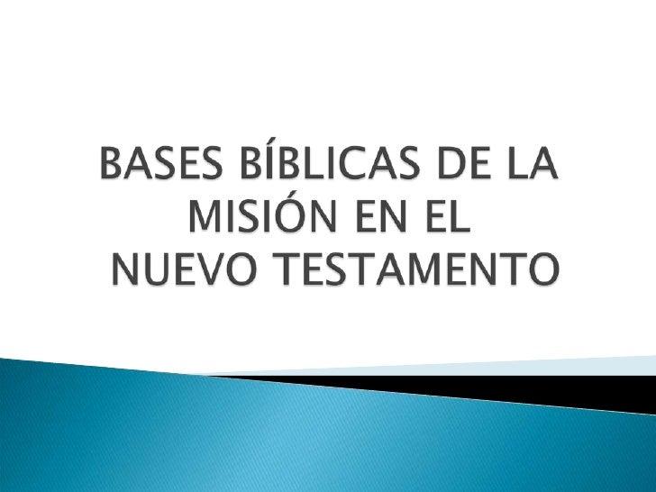BASES BÍBLICAS DE LA MISIÓN EN EL NUEVO TESTAMENTO<br />