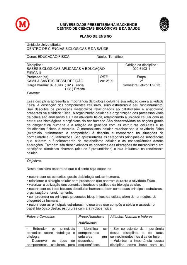 UNIVERSIDADE PRESBITERIANA MACKENZIE CENTRO DE CIÊNCIAS BIOLÓGICAS E DA SAÚDE PLANO DE ENSINO Unidade Universitária: CENTR...