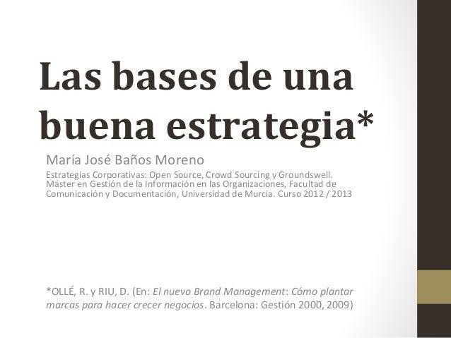 Las bases de unabuena estrategia**OLLÉ, R. y RIU, D. (En: El nuevo Brand Management: Cómo plantarmarcas para hacer crecer ...