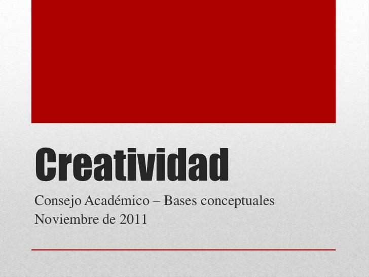 CreatividadConsejo Académico – Bases conceptualesNoviembre de 2011