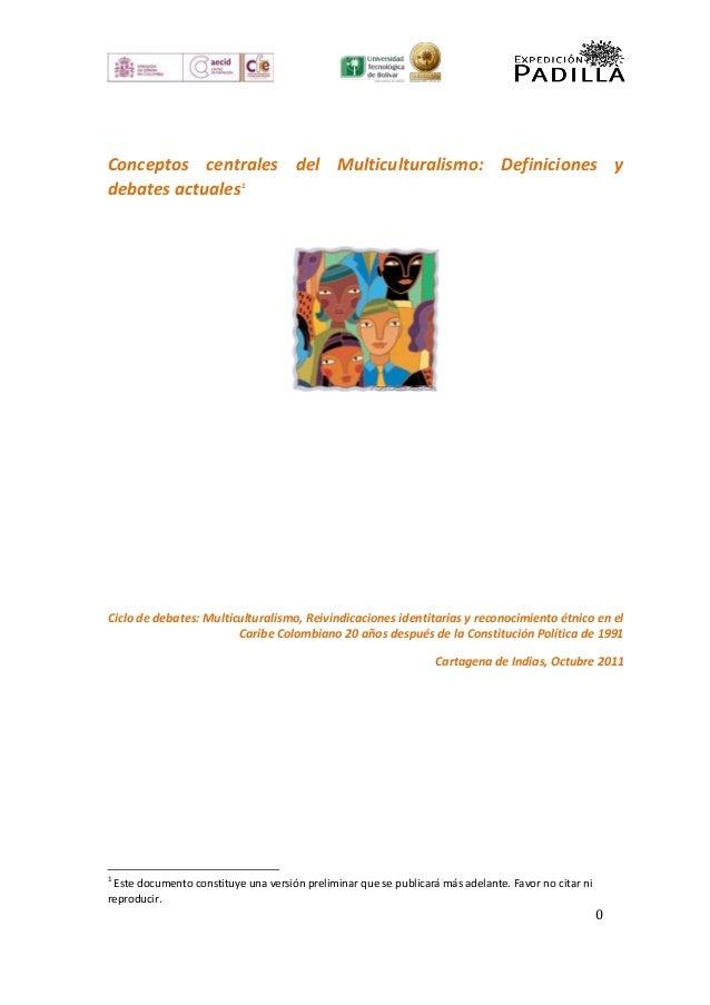 Conceptos centrales del Multiculturalismo: Definiciones ydebates actuales1Ciclo de debates: Multiculturalismo, Reivindicac...