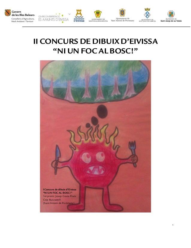 """II CONCURS DE DIBUIX D'EIVISSA     """"NI UN FOC AL BOSC!""""  I Concurs de dibuix d'Eivissa  """"NI UN FOC AL BOSC!""""  1er premi: J..."""