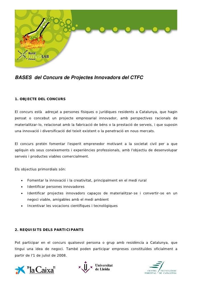 BASES del Concurs de Projectes Innovadors del CTFC    1. OBJECTE DEL CONCURS   El concurs està adreçat a persones físiques...
