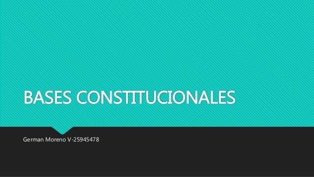 BASES CONSTITUCIONALES German Moreno V-25945478