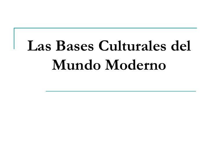 Las Bases Culturales del Mundo Moderno<br />