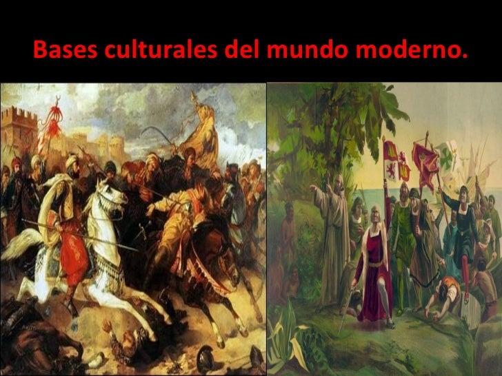 Bases culturales del mundo moderno.