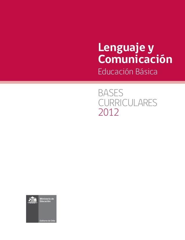 Educación Básica CURRICULARES 2012 BASES Lenguaje y Comunicación