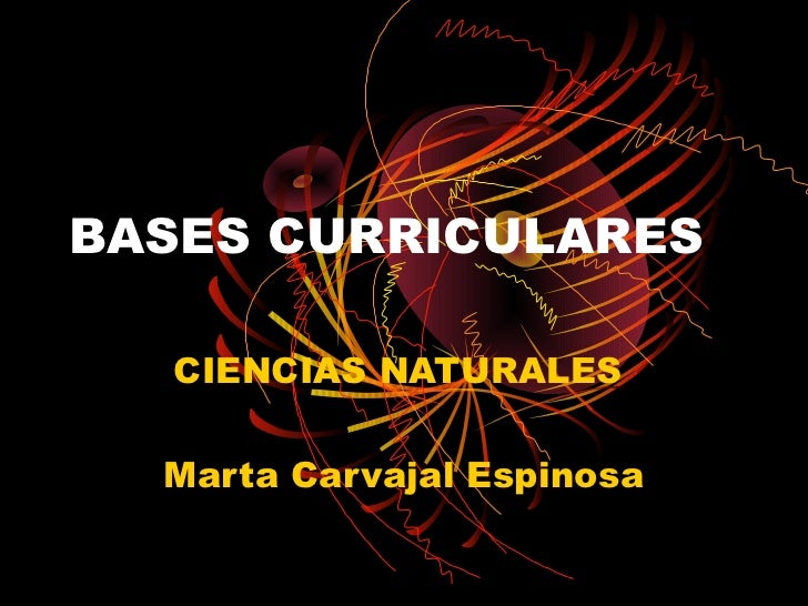 BASES CURRICULARES  CIENCIAS NATURALES  Marta Carvajal Espinosa