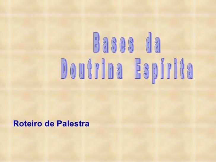 B a s e s  d a D o u t r i n a  E s p í r i t a Roteiro de Palestra