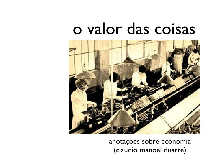 o valor das coisas     anotações sobre economia      (claudio manoel duarte)