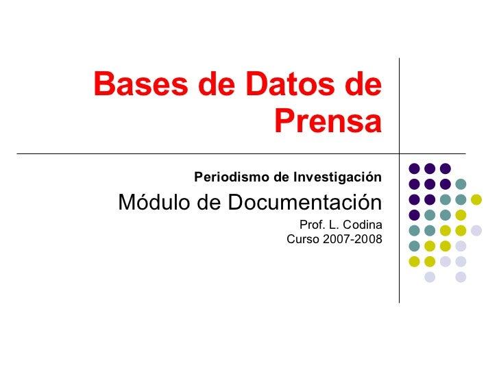 Bases de Datos de Prensa Periodismo de Investigación Módulo de Documentación Prof. L. Codina Curso 2007-2008