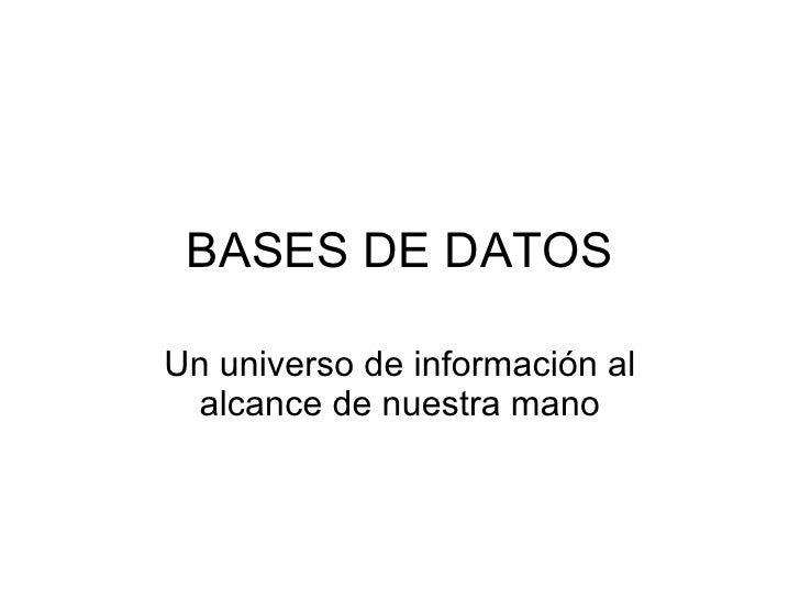 BASES DE DATOS Un universo de información al alcance de nuestra mano