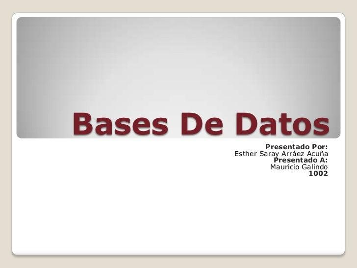Bases De Datos  Presentado Por:        Esther Saray Arráez Acuña                   Presentado A:                  Mauricio...