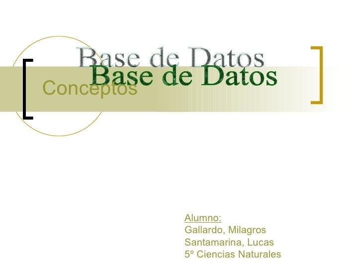 Conceptos            Alumno:            Gallardo, Milagros            Santamarina, Lucas            5º Ciencias Naturales