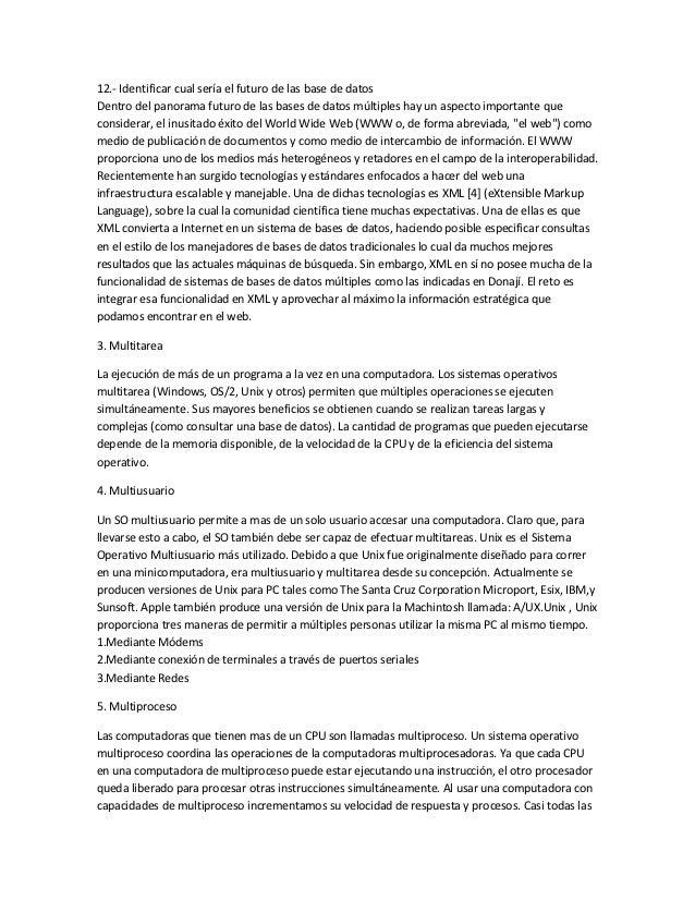 12.- Identificar cual sería el futuro de las base de datosDentro del panorama futuro de las bases de datos múltiples hay u...