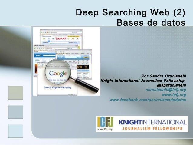 Deep Searching Web (2)       Bases de datos                         Por Sandra Crucianelli    Knight International Journal...