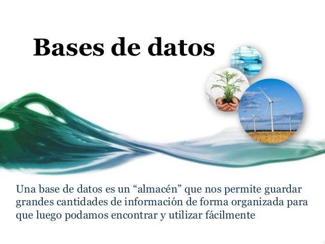 """Bases de datosUna base de datos es un """"almacén"""" que nos permite guardargrandes cantidades de información de forma organiza..."""