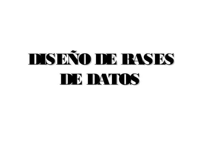 DISEÑO DE BASESDISEÑO DE BASES DE DATOSDE DATOS