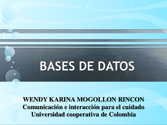 BASES DE DATOS WENDY KARINA MOGOLLON RINCON Comunicación e interacción para el cuidado Universidad cooperativa de Colombia
