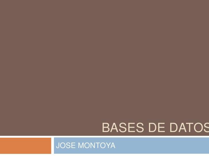 BASES DE DATOS<br />JOSE MONTOYA<br />