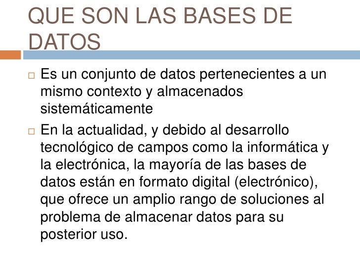 QUE SON LAS BASES DE DATOS<br />Es un conjunto de datos pertenecientes a un mismo contexto y almacenados sistemáticamente<...