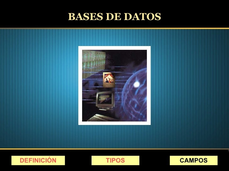 BASES DE DATOS DEFINICIÓN TIPOS CAMPOS