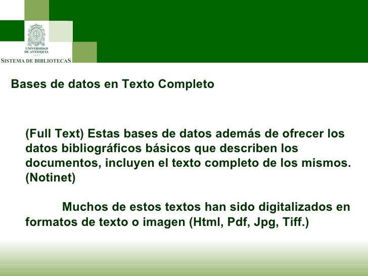 Bases de datos en Texto Completo (Full Text) Estas bases de datos además de ofrecer los datos bibliográficos básicos que d...