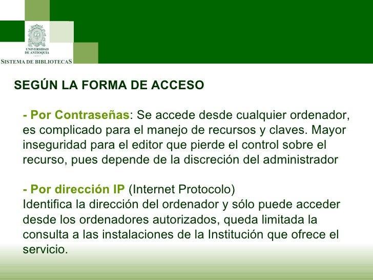 SEGÚN LA FORMA DE ACCESO - Por Contraseñas : Se accede desde cualquier ordenador, es complicado para el manejo de recursos...