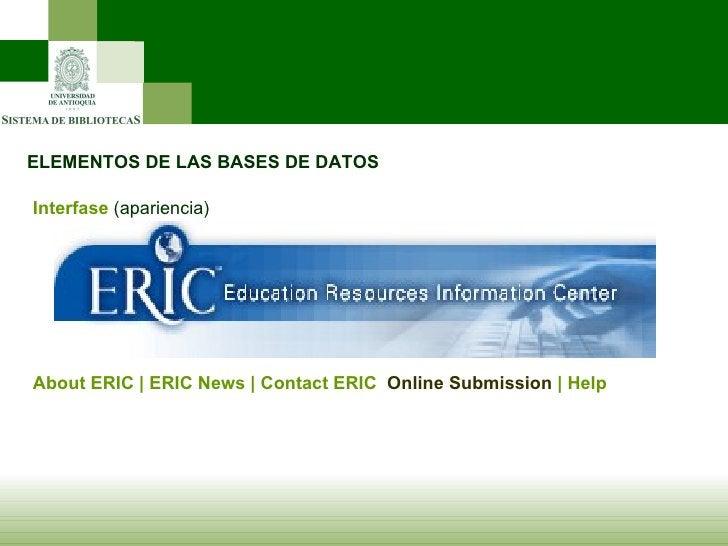 ELEMENTOS DE LAS BASES DE DATOS Interfase   (apariencia) About ERIC   ERIC News   Contact ERIC  Online Submission    Help