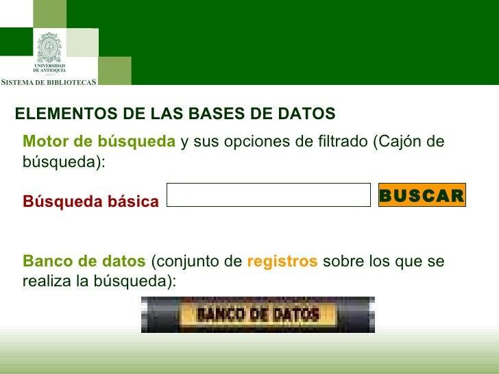 ELEMENTOS DE LAS BASES DE DATOS Motor de búsqueda   y sus opciones de filtrado (Cajón de búsqueda): Búsqueda básica   ...
