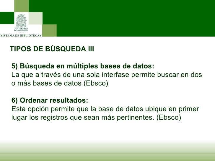 TIPOS DE BÚSQUEDA III 5)   Búsqueda en múltiples bases de datos: La que a través de una sola interfase permite buscar en d...