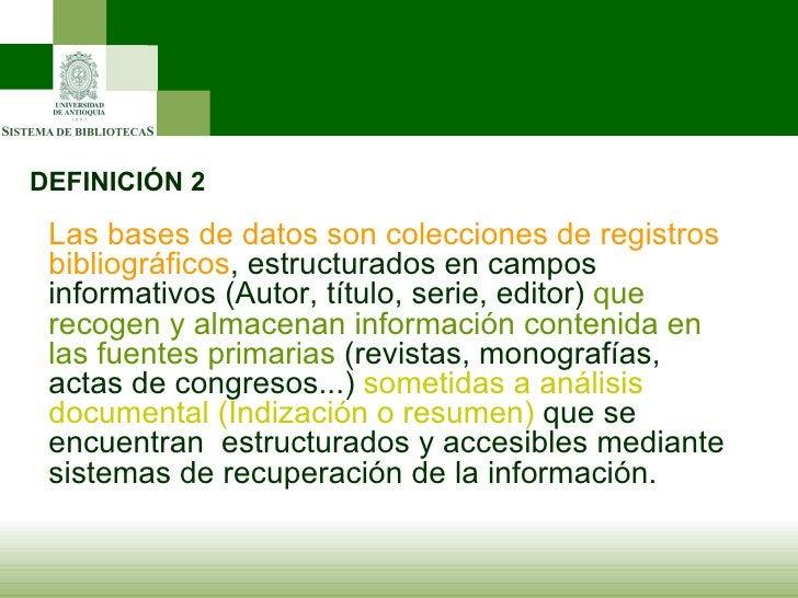 DEFINICIÓN 2 Las bases de datos son colecciones de registros bibliográficos , estructurados en campos informativos (Autor,...